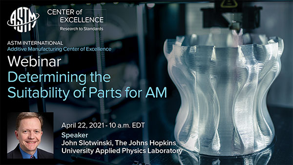 ASTM Webinar on Determining the Suitability of Parts for Additive Manufacturing