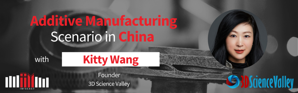 Additive Manufacturing Scenario in China with Kitty Wang