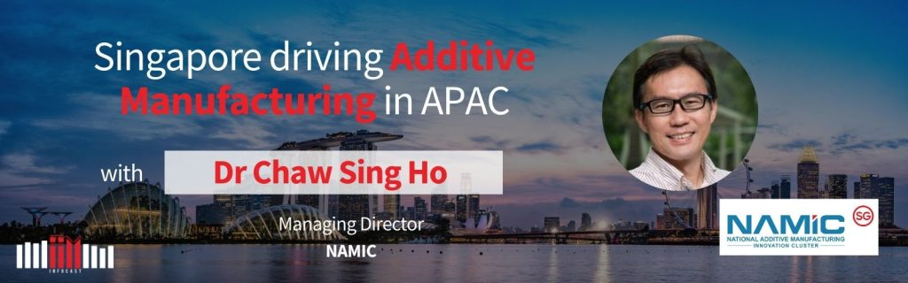 Singapore Driving Additive Manufacturing in APAC with Dr Chaw Sing Ho