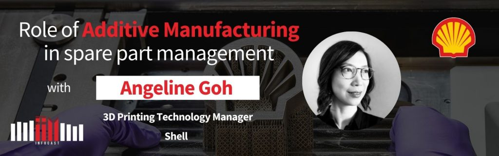 Role of Additive Manufacturing in Spare Part Management with Angeline Goh