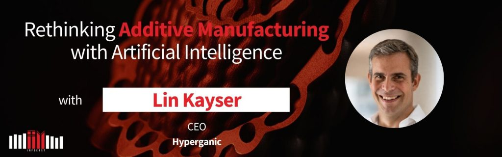 Rethinking Additive Manufacturing with Artificial Intelligence with Lin Kayser