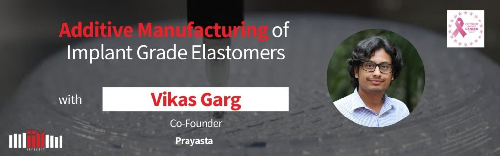 Additive Manufacturing of Implant Grade Elastomers with Vikas Garg